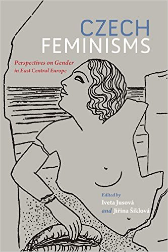 ANN: New Publication: Czech Feminisms: Perspectives on Gender in East Central Europe