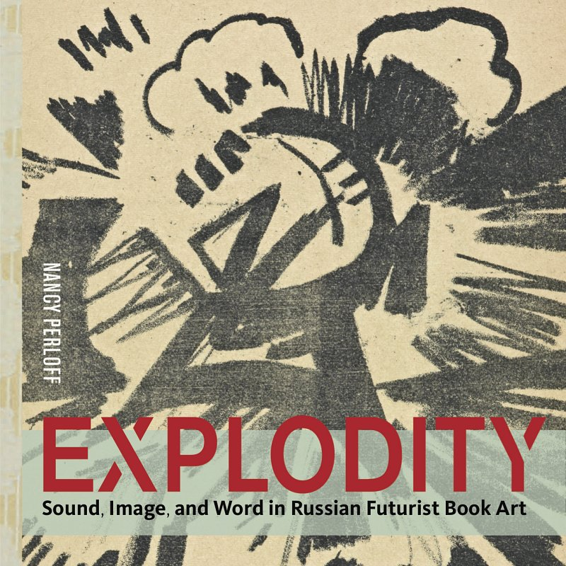 ANN: Forthcoming Publication by Nancy Perloff: Explodity: Sound, Image, and Word in Russian Futurist Book Art