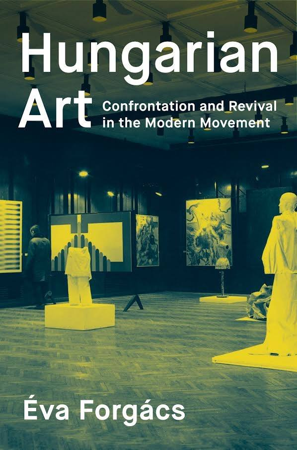 ANN: New publication by Éva Forgács, Hungarian Art: Confrontation and Revival in the Modern Movement